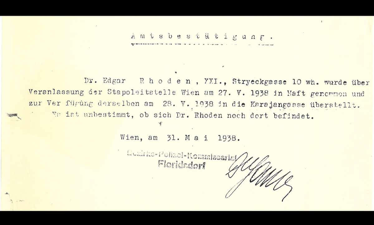 This letter, written by the Viennese Police, confirms the arrest of Dr. Edgar Rhoden, an Austrian Jew. Dr. Rhoden was later transferred to Buchenwald concentration camp. A translation of the letter is as follows: 'Dr. Edgar Rhoden was arrested on 25 May 1938 at the instigation of the Stapoleitstelle Vienna and transferred to the Karajangasse on May 28, 1938. It is uncertain whether Dr. Rhoden is still there.'