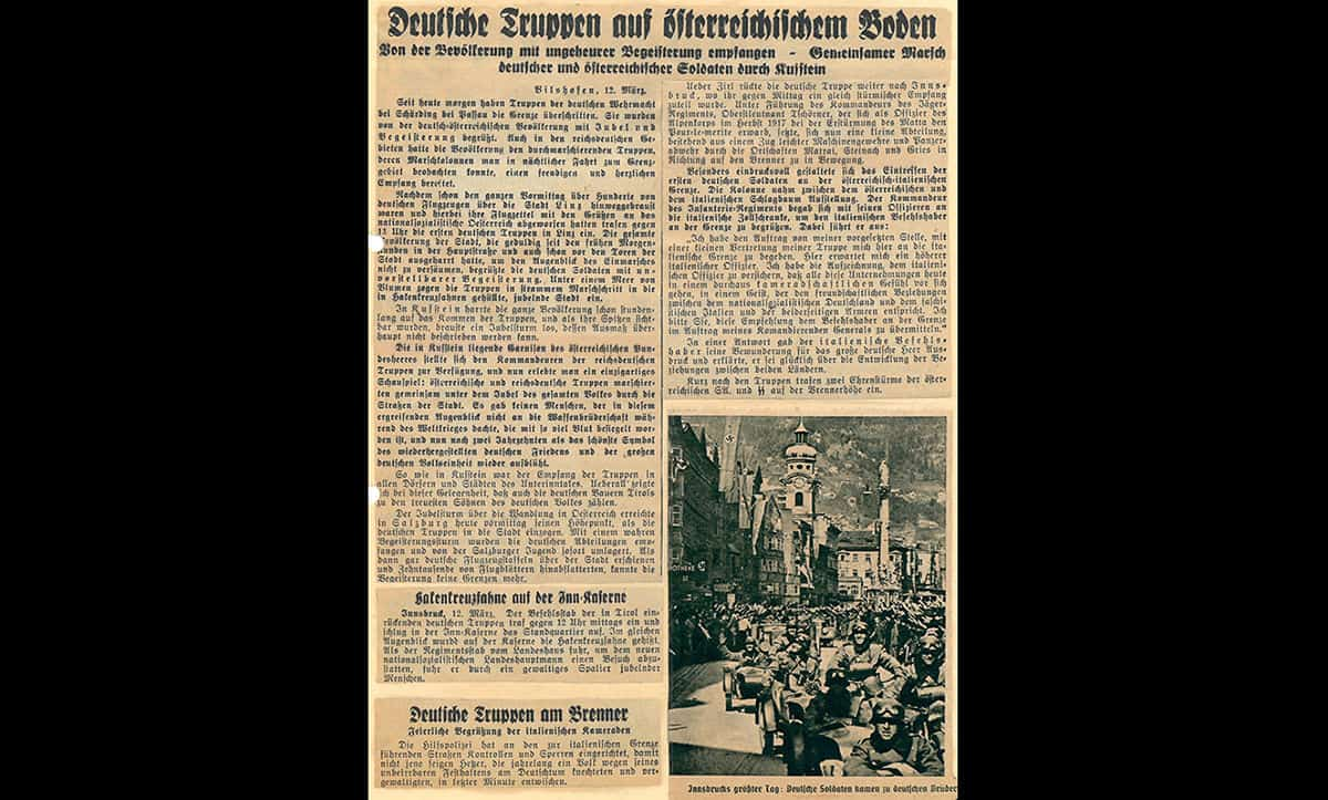This newspaper cutting was taken from an Austrian newspaper printed on the 12 March 1938, and shows the support that the German troops had from the population of Austria. The headline reads 'German troops on Austrian soil. Welcomed by the population with tremendous enthusiasm – Joint march of German and Austrian soldiers in Kufstein'.