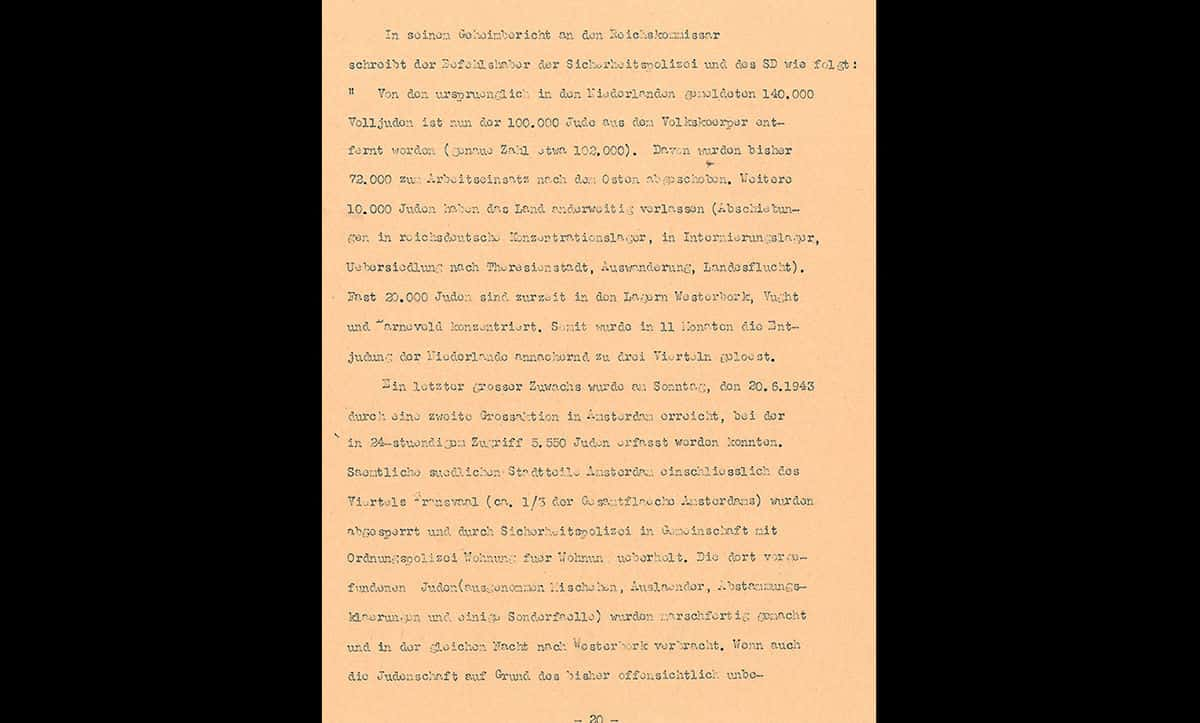 This is an extract from a report by Bene Otto, the German Foreign Office Representative in Holland on the progress of Jewish deportations from the country. This extract states 'Of the 140,000 full Jews originally reported to live in the Netherlands, around 100,000 Jews have now been removed from the nation (exact number about 102,000). Of these, 72,000 have been deported to work in the east. Another 10,000 Jews have left the country in other ways (deportations to Reich German concentration camps, internment camp, relocation to Theresienstadt, emigration, flight from the country). Nearly 20,000 Jews are concentrated in the camps of Westerbork, Vught, and Arneveld'.