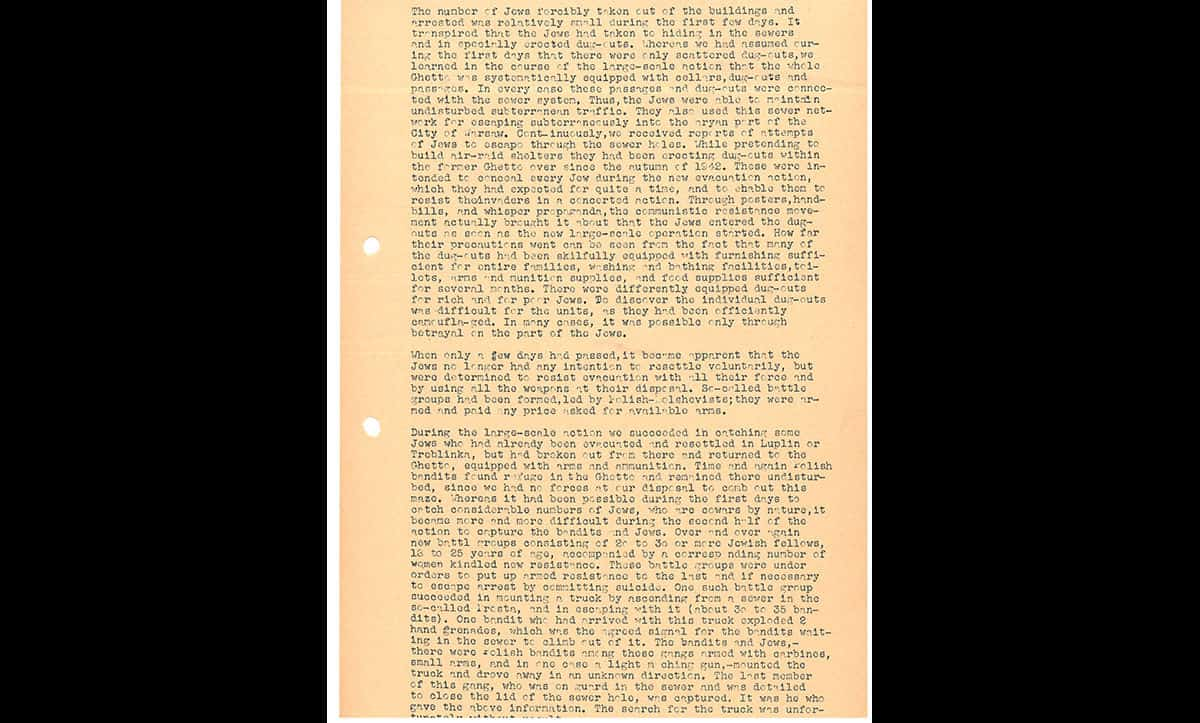 This report was prepared by SS Commander General Jürgen Stroop detailing the events of the Warsaw Ghetto Uprising for Himmler. Here, Stroop describes the difficulty initially faced by the SS and Gestapo, and some of the resistance and fighting methods used by the Jews.