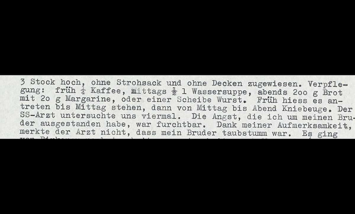 A testimony given by Mr. Reinhold of his experience in several camps. Here he describes the small amount of daily food given in Auschwitz-Birkenau 'Food: early ¼ coffee, midday ½ water gruel, evenings 200 grams bread with 20 grams margarine, or a slice of sausage'.