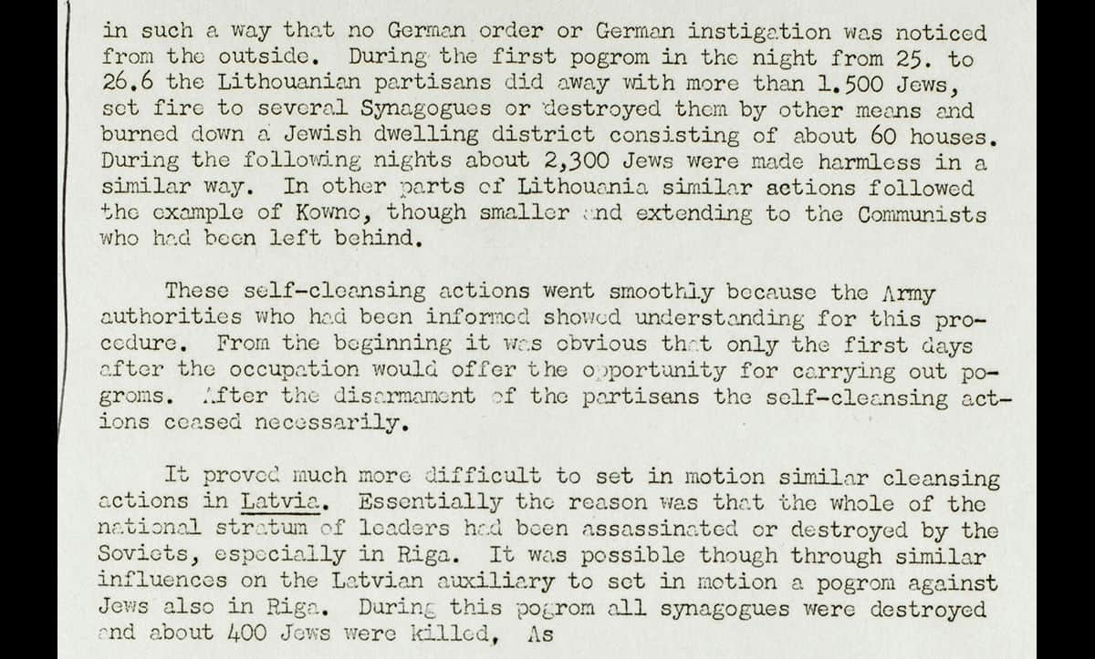 In the report, Stahlecker also describes pogroms which took place in Lithuania, encouraged by the Einsatzgruppen.  This document is a translation used in the Nuremberg War Crimes Trials.
