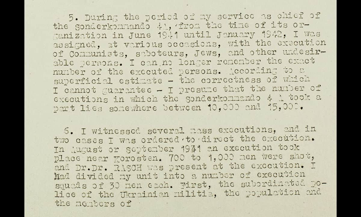 This affidavit was given by Blobel at the Nuremberg War Crimes Trials and describes some of the Einsatzgruppen massacres he was involved in. In the text, Blobel describes supervising the executions of between 10,000-15,000 people. The actual figure was approximately 60,000.  This document is a translation used in the Nuremberg War Crime Trials.
