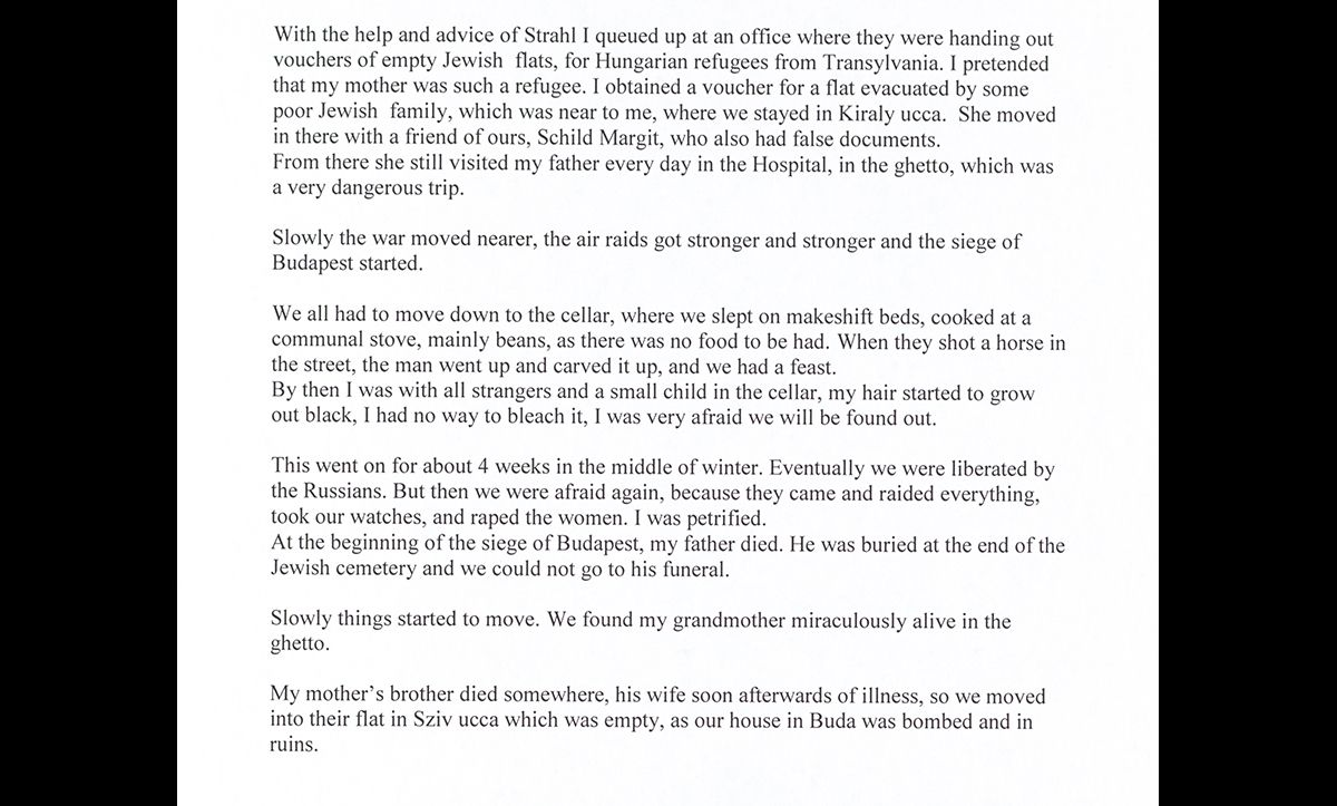 After hearing news of the Russian advance in the autumn of 1944, Agnes returned to Budapest, but continued to live under false papers with the help of family friends. This extract describes how she managed to obtain a new (and safe) flat for her mother by pretending to be a non-Jewish Hungarian, with a refugee mother. It was here that Agnes, her mother and her son all survived the war. Her father died in the ghetto in Budapest.