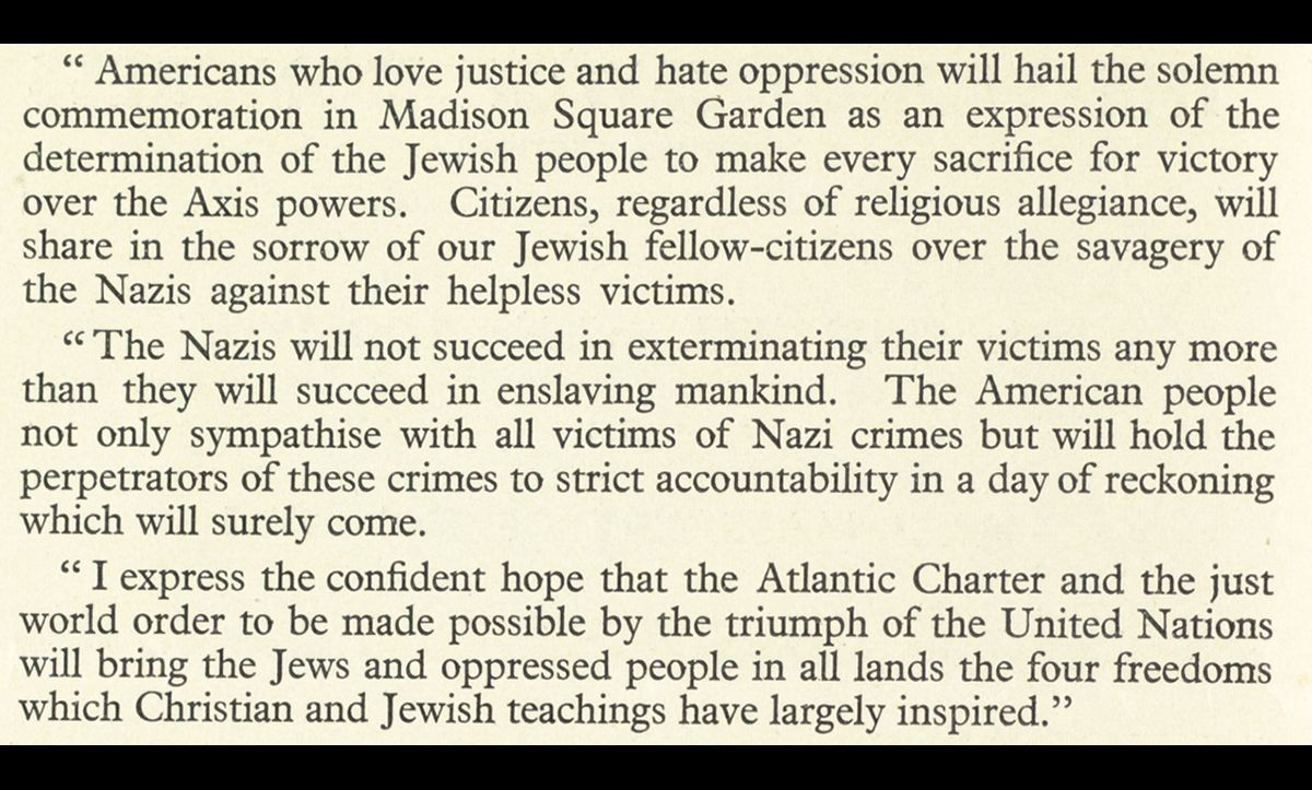 On 21 July 1942, a demonstration denouncing the atrocities committed by the Nazis was took place in Madison Square Gardens, New York. The demonstration was attended by more than 22,000 people. This message was sent by President Roosevelt to be read out at the demonstration.