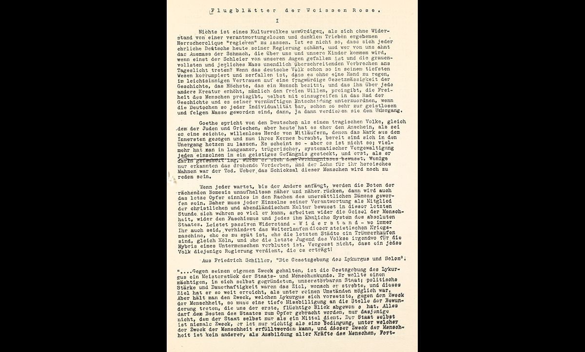 The original text of the first White Rose leaflets, published in 1942. It begins 'Nothing is so unworthy of a civilized nation as allowing itself to be governed without opposition by an irresponsible clique that has yielded to base instinct. It is certain that today every honest German is ashamed of his government'. It ends with a plea for the reader to 'make as many copies of this leaflet as you can and distribute them.'
