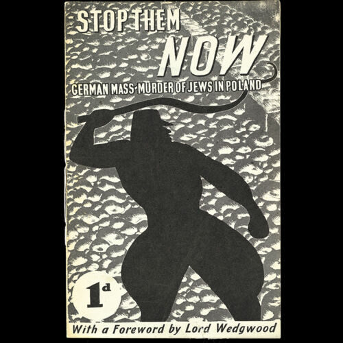 'Stop Them Now! German Mass Murder of Jews in Poland'.   A pamphlet published by Polish Jewish refugee Szmul Zygielbojm in September 1942, containing reports of the Nazi atrocities against Jews from the Polish underground movements and eyewitness reports from Polish citizens. Zygielbojm hoped to raise awareness of the murders and inspire action to help save Polish Jews, including his family, who were trapped in the Warsaw Ghetto.